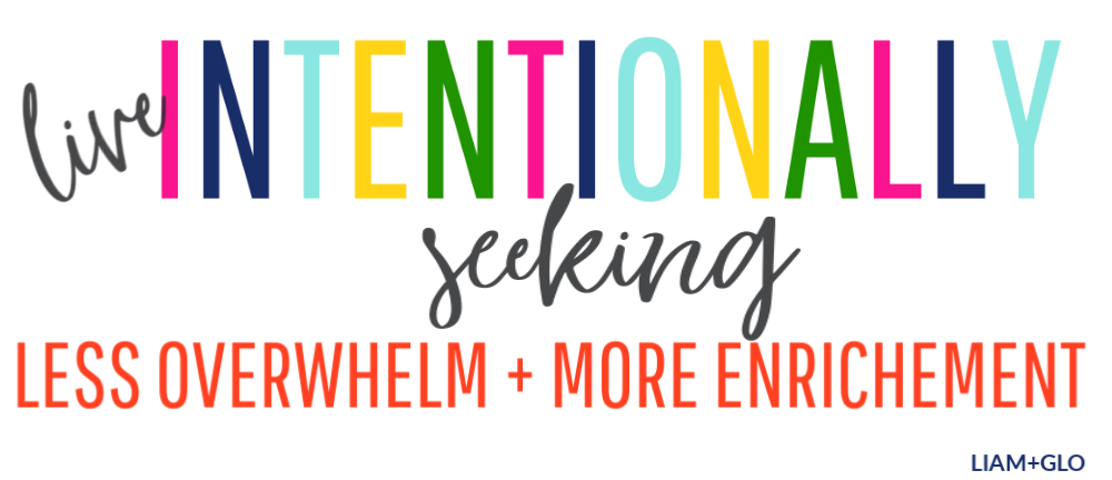 Live intentionally seeking less overwhelm and more enrichment mantra